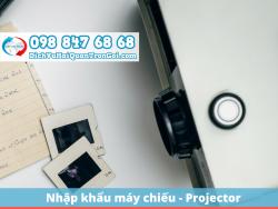 Thủ tục nhập khẩu máy chiếu mới nhất, nhanh chóng, tiết kiệm