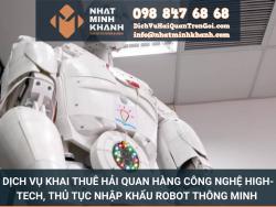 Dịch vụ khai thuê hải quan hàng công nghệ High-Tech, thủ tục nhập khẩu Robot thông minh
