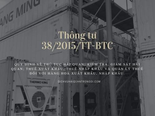 Thông tư số 38/2015/TT-BTC ngày 25/3/2015 của Bộ Tài chính Quy định về thủ tục hải quan; kiểm tra, giám sát hải quan; thuế xuất khẩu, thuế nhập khẩu và quản lý thuế đối với hàng hoá xuất khẩu, nhập khẩu