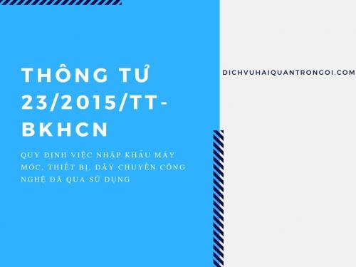 Thông tư 23/2015/TT-BKHCN: Quy định việc nhập khẩu máy móc, thiết bị, dây chuyền công nghệ đã qua sử dụng