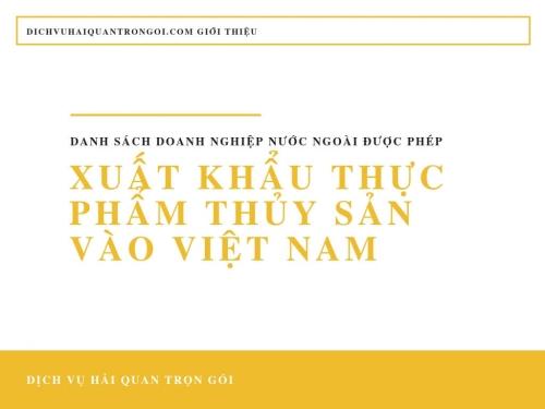 Danh sách doanh nghiệp nước ngoài được phép xuất khẩu thực phẩm thủy sản vào Việt Nam