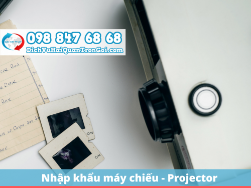 Thủ tục nhập khẩu máy chiếu mới nhất, nhanh chóng, tiết kiệm, 122, Huyền Nguyễn, Dịch Vụ Hải Quan Trọn Gói, 06/04/2020 16:17:25