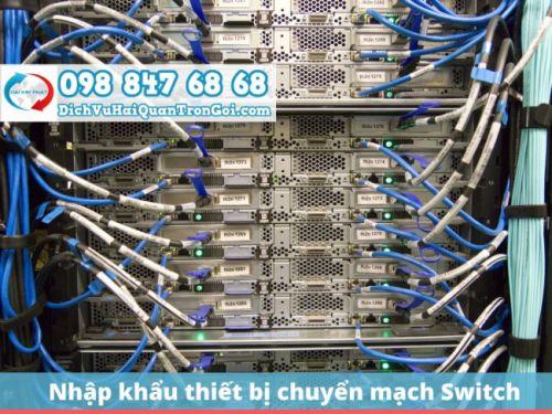 Thủ tục nhập khẩu thiết bị chuyển mạch (Switch), nhanh chóng & lấy hàng ngay 2