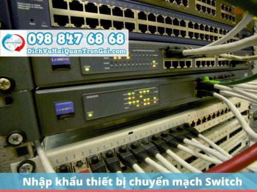 Thủ tục nhập khẩu thiết bị chuyển mạch (Switch), nhanh chóng & lấy hàng ngay 5