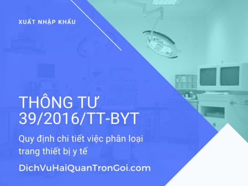 Thông tư 39/2016/TT-BYT: Quy định chi tiết việc phân loại trang thiết bị y tế