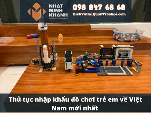 Thủ tục nhập khẩu đồ chơi trẻ em về Việt Nam mới nhất - Tư vấn thủ tục xuất nhập khẩu trọn gói