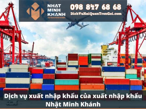 Dịch vụ xuất nhập khẩu của xuất nhập khẩu Nhật Minh Khánh - Tư vấn dịch vụ xuất nhập khẩu trọn gói