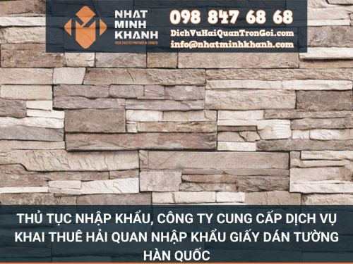 Thủ tục nhập khẩu, công ty cung cấp dịch vụ khai thuê hải quan nhập khẩu giấy dán tường Hàn Quốc của Xuất Nhập Khẩu Nhật Minh Khánh - Tư vấn dịch vụ hải quan trọn gói
