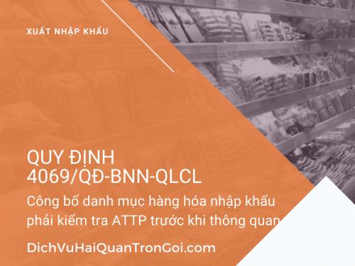 Quyết định 4069/QĐ-BNN-QLCL về việc công bố danh mục hàng hóa nhập khẩu phải kiểm tra an toàn thực phẩm trước khi thông quan thuộc trách nhiệm quản lý của Bộ Nông Nghiệp và Phát Triển Nông Thôn