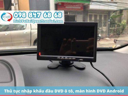 Thủ tục nhập khẩu đầu DVD ô tô, màn hình DVD Android ô tô về Việt Nam mới nhất 2020