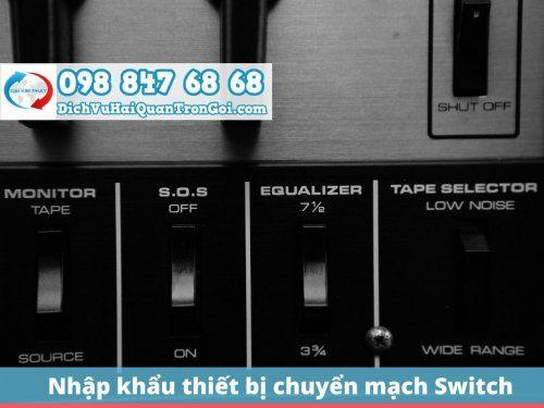 Thủ tục nhập khẩu thiết bị chuyển mạch (Switch), nhanh chóng & lấy hàng ngay